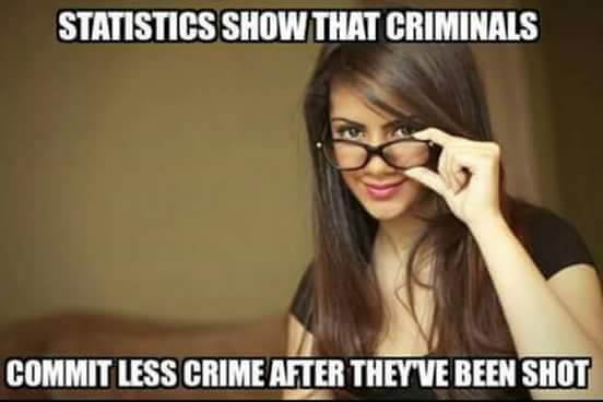Statistics show that criminals commit less crime after they've been shot