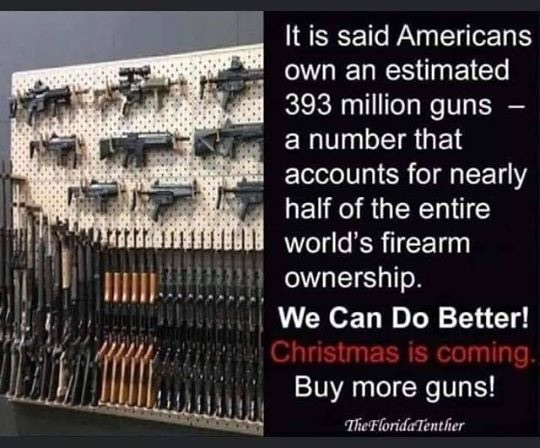Christmas is coming. Buy more guns!